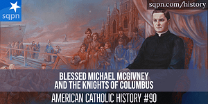 Blessed Michael McGivney and the Knights of Columbus