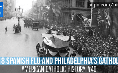 The 1918 Spanish Flu and Philadelphia's Catholics