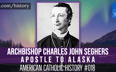 Archbishop Charles John Seghers, Apostle to Alaska