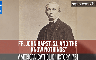 """Fr. John Bapst, SJ, and the """"Know Nothings"""""""