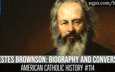 Orestes Brownson Part 1: Biography and Conversion